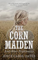 Joyce Carol Oates THE CORN MAIDEN AND OTHER NIGHTMARES