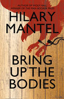 Hilary Mantel BRING UP THE BODIES