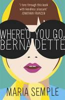 Maria Semple WHERE'D YOU GO, BERNADETTE