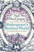 Neil MacGregor SHAKESPEARE'S RESTLESS WORLD