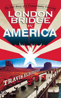 Travis Elborough LONDON BRIDGE IN AMERICA