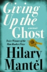 Hilary Mantel GIVING UP THE GHOST (2013)