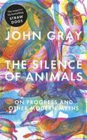 John Gray THE SILENCE OF ANIMALS