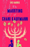 Eve Harris THE MARRYING OF CHANIKAUFMANN