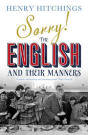 Henry Hitchings SORRY - THE ENGLISH AND THEIR MANNERS summer reading