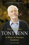 Tony Benn A BLAZE OF AUTUMN SUNSHINE - THE LAST DIARIES