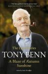 Tony Benn A BLAZE OF AUTUMN SUNSHINE - THE LAST DIARIES