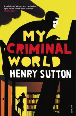 Henry Sutton MY CRIMINAL WORLD