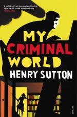 Henry Sutton MY CRIMINAL WORLD