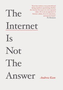 Andrew Keen THE INTERNET IS NOT THE ANSWER