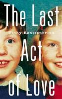 Cathy Rentzenbrink THE LAST ACT OF LOVE