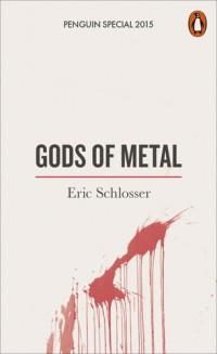 Eric Schlosser GODS OF METAL