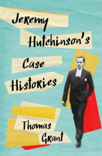 Thomas Grant JEREMY HUTCHINSON'S CASE HISTORIES