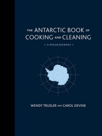 Wendy Trusler ANTARCTIC BOOK OF COOKING AND CLEANING