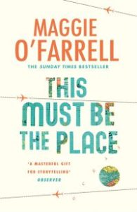 Maggie O'Farrell THIS MUST BE THE PLACE
