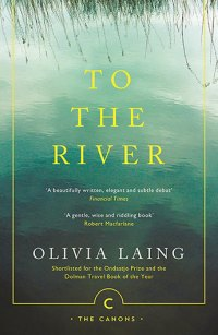 Olivia Laing TO THE RIVER