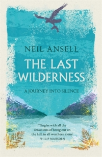Neil Ansell THE LAST WILDERNESS
