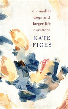 Kate Figes ON SMALLER DOGS