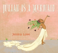 Jessica Love JULIAN IS A MERMAID