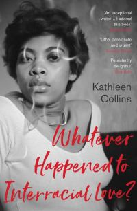 Kathleen Collins WHATEVER HAPPENED TO INTERRACIAL LOVE