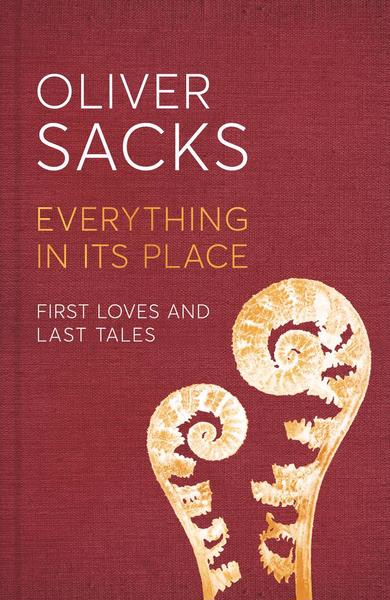 Oliver Sacks EVERYTHING IN ITS PLACE