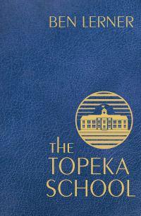 Ben Lerner TOPEKA SCHOOL